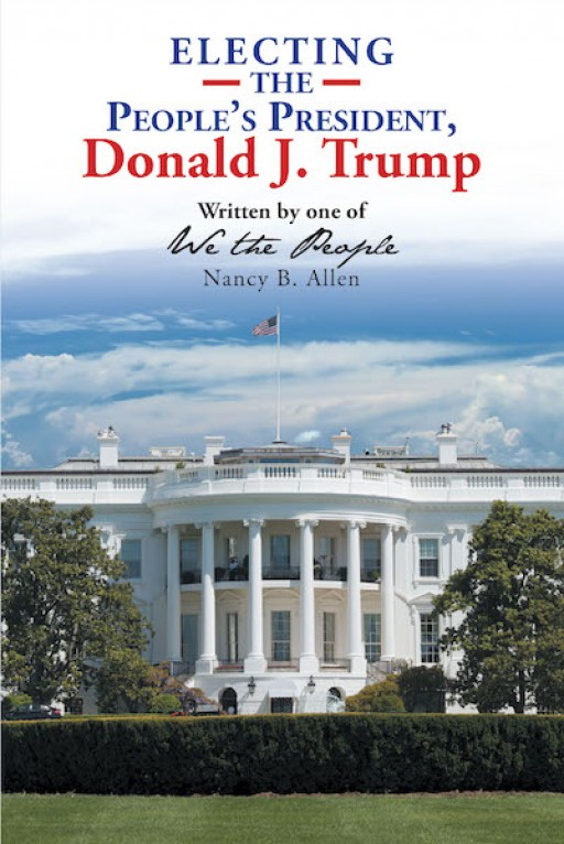 Nancy B. Allen's New Book 'Electing the People's President, Donald J. Trump' Tells Personal Events During the 2016 Presidential Election