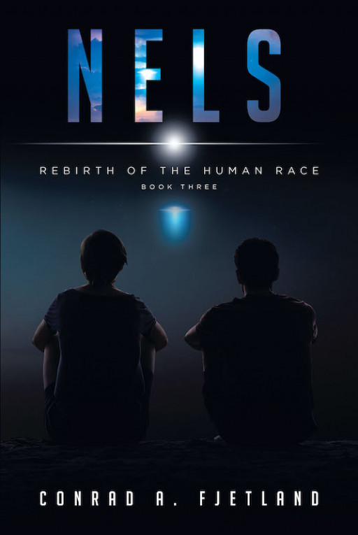Conrad A. Fjetland's New Book 'Nels: Rebirth Of The Human Race' Follows A Thrilling Quest Of Survival And Salvation Of Humanity