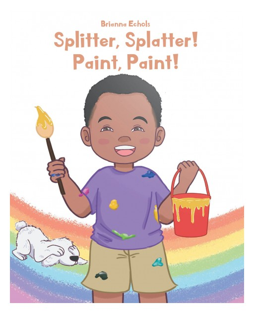 Brianna Echols's New Book 'Splitter, Splatter! Paint, Paint!' is a Heartwarming Tale of a Child Who Finds the Artist From Within Him