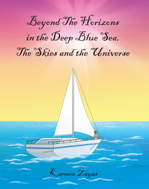 Karmen Zayas' New Book 'Beyond the Horizons in the Deep Blue Sea, the Skies, and the Universe' is a Lovely Reflection of One's Upbringing Through Memoirs