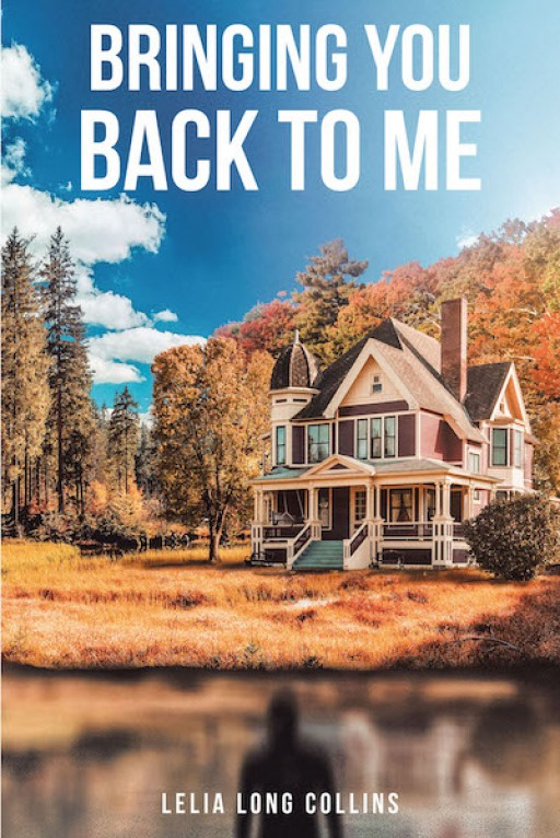 Lelia Long Collins's New Book 'Bringing You Back to Me' is a Riveting Tale of Yearning for a Loved One's Return