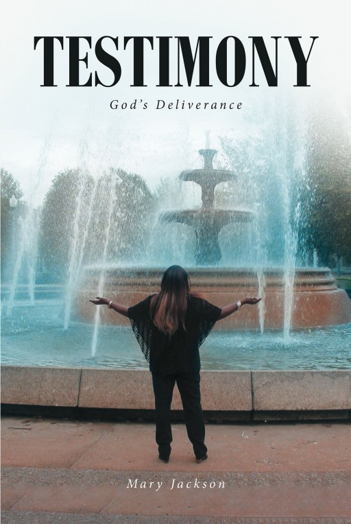 Mary Jackson's New Book 'Testimony: God's Deliverance' is a Compelling Narrative of Insights and Moments Filled With God's Wisdom and Saving Grace