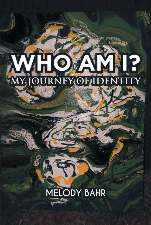 Melody Bahr's New Book 'Who Am I? My Journey of Identity' is a Powerful Story of the Author's Discovery of Her Identity After Many Years of Searching