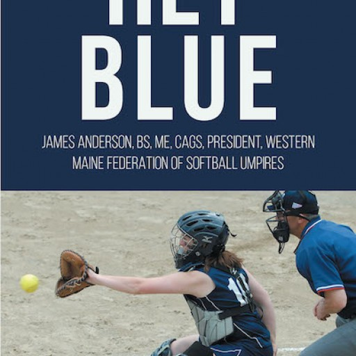"""James Anderson's New Book """"Hey Blue"""" is a Fascinating Behind-the-Scenes Look at Softball and Coaching From the Umpire's Perspective."""