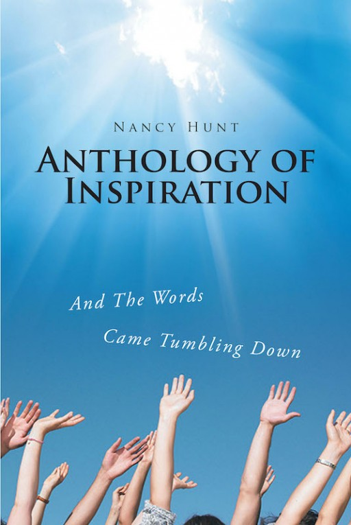 Nancy Hunt's New Book 'Anthology of Inspiration and the Words Came Tumbling Down' Shares a Collection of Various Literary Works That Emanates Warmth and Wisdom