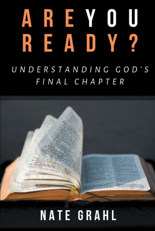 Nate Grahl's New Book 'Are You Ready? Understanding God's Final Chapter' is About Experiencing Peace and Hope in the Face of the Unknown
