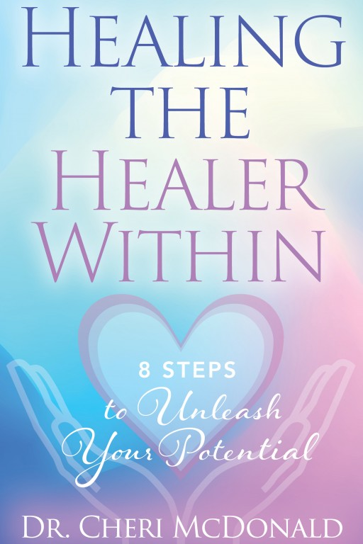 Legendary Trauma Therapist, Dr. Cheri McDonald, Releases Her 3rd Book, 'Healing the Healer Within: 8 Secrets to Unleashing Your Potential'