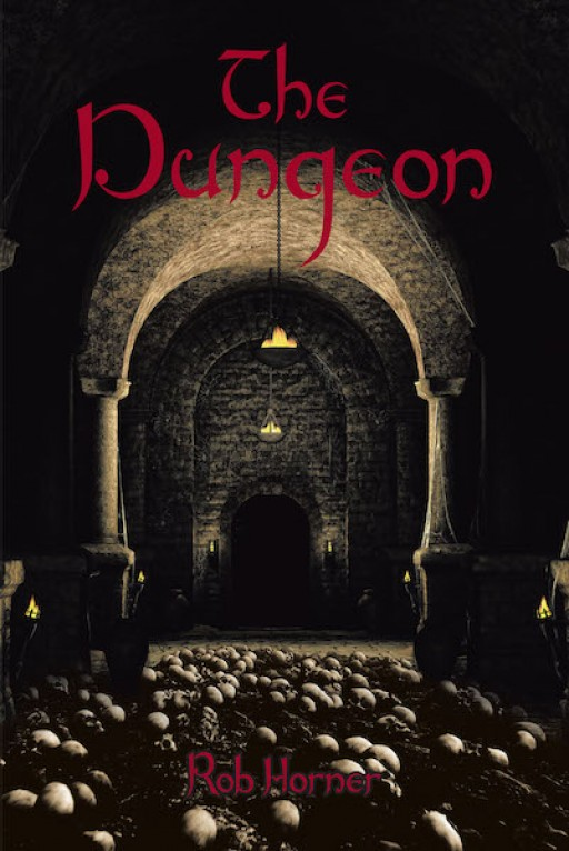 Rob Horner's New Book the Dungeon is a Gripping Thriller Into the Ancient Labyrinth of Myth, Where Ten Strangers Must Work Together to Survive