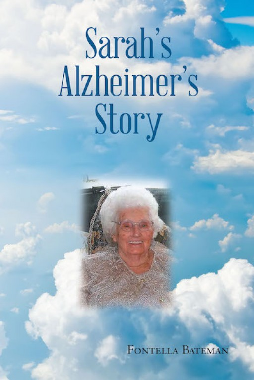Fontella Bateman's New Book 'Sarah's Alzheimer's Story' is a Helpful Key in Knowing How to Act and Give Love and Care to Someone Who Struggles With Alzheimer's