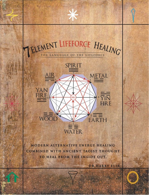 Dr. Harry Elia's New Book '7 Element Lifeforce Healing' Is A Brilliant Fusion Of Ancient Taoist And Modern Alternative Energy Practices
