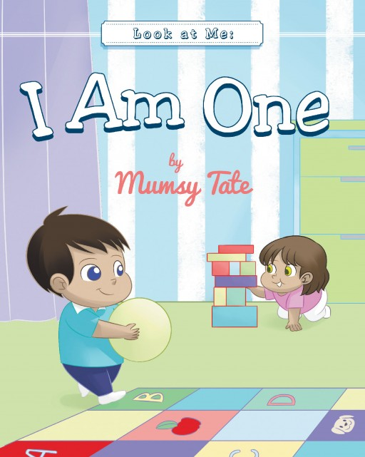 Author Mumsy Tate's New Book 'Look at Me: I Am One' is the First in a Charming Series of Five Stories Charting Baby's Development and Achievements Through Age 5