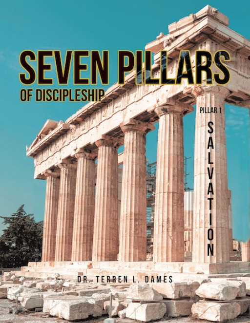 Dr. Terren L. Dames' New Book 'Seven Pillars of Discipleship: Book 1' Opens an Illuminating Discourse Around the True Meaning of Salvation