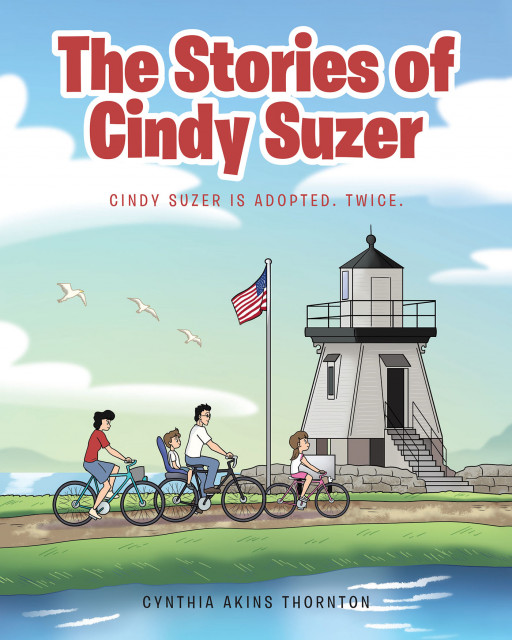 Cynthia Akins Thornton's New Book, 'The Stories of Cindy Suzer: Cindy Suzer is Adopted. Twice.', is a Delightful Read About a Girl Who Found Home in Her Adoptive Family