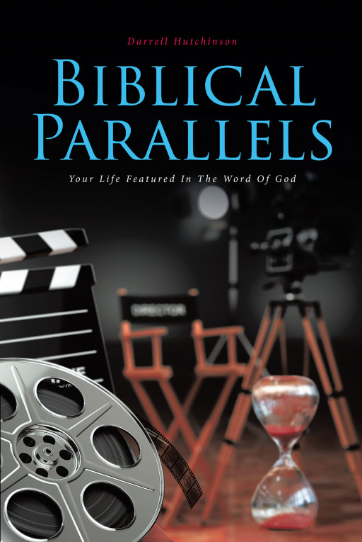 Darrell Hutchinson's New Book 'Biblical Parallels' is a Source of Great Wisdom and Understanding of God's Word Through Real Life Stories