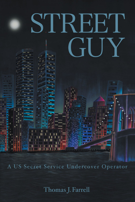 Author Thomas J. Farrell's New Book 'Street Guy' Are the Real Life Adventures of a United States Secret Service Undercover Agent