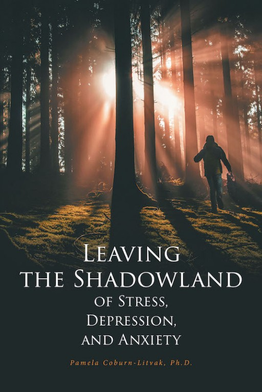 Dr. Pamela Coburn-Litvak's New Book 'Leaving the Shadowland of Stress, Depression, and Anxiety' Fuses Science and Experience in Properly Dealing With Mental Health