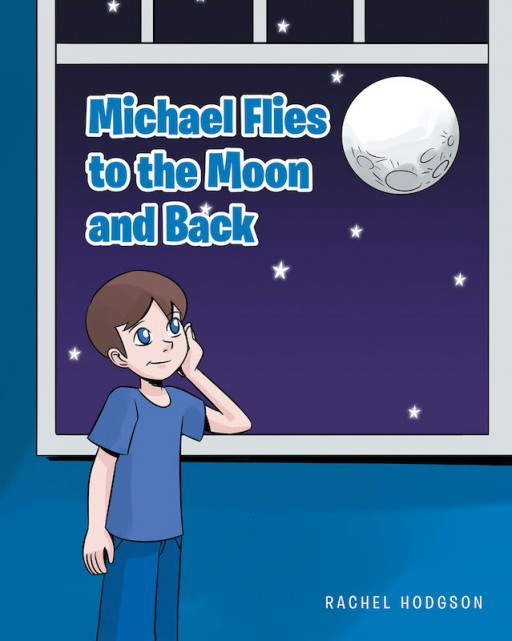 Rachel Hodgson's New Book 'Michael Flies to the Moon and Back' is an Out-of-This-World Adventure of a Kid Who Travels to the Moon