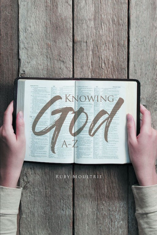Ruby Moultrie's New Book 'Knowing God: A-Z' is a Compelling Tome That Shares the Alphabet of Spiritual Lessons That Inspire Grace and Resoluteness in Life