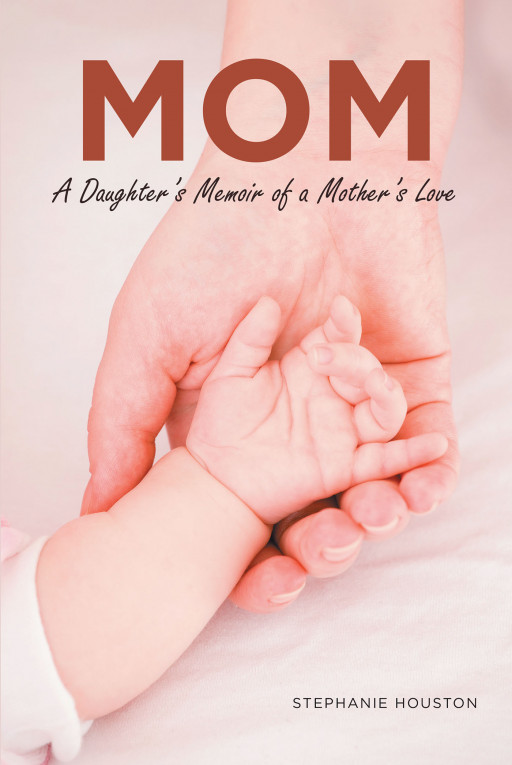 Stephanie Houston's New Book, 'MOM', Is a Heartfelt Diary About a Daughter's Appreciation for Her Mother's Love and Support