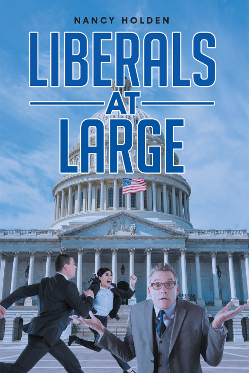 Nancy Holden's New Book 'Liberals At Large' Is An In-depth Compendium That Identifies The Societal And Political Dilemmas America Is Facing Today