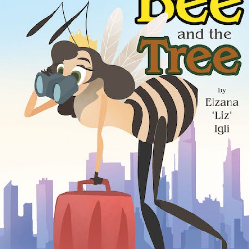 Elzana 'Liz' Igli's New Book 'The Bee and the Tree' is an Endearing Story About a Small Bugs Struggle of Finding the Right Place to Call Home.