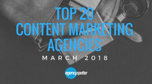 First-Ever Top Content Marketing Agencies Report Launched by Agency Spotter, March 2018