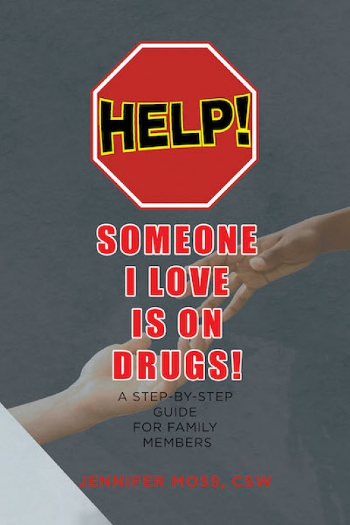 Jennifer Moss' New Book 'HELP! Someone I Love is on DRUGS! A Step-by-Step Guide for Family Members' is a Resounding Opus on Handling Individuals Suffering From Drug Abuse