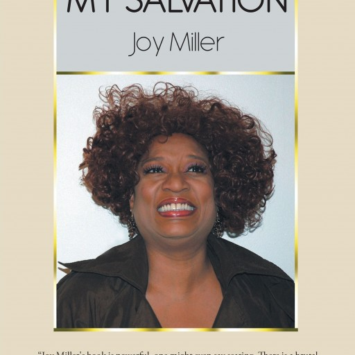 "Joy Miller's New Book ""My Journey, My Salvation"" is a Powerful Memoir That Takes the Author's Trials and Triumphs and Focuses on How They Shaped Her as a Godly Woman."
