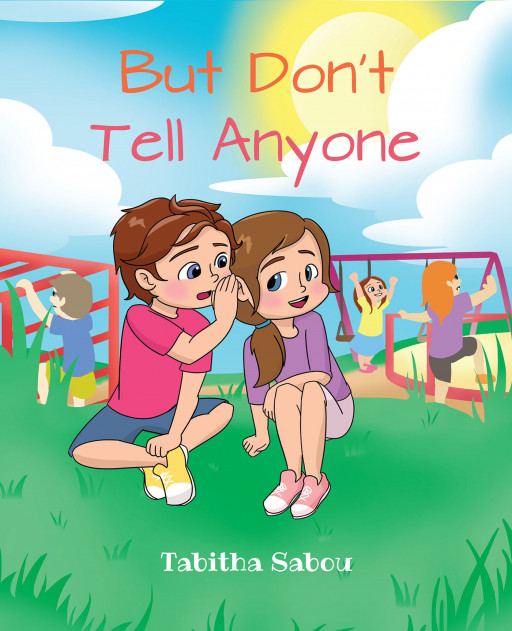 Tabitha Sabou's New Book, 'But Don't Tell Anyone', is a Charming Short Story That Aims to Spread the Word of God's Wondrous Deeds