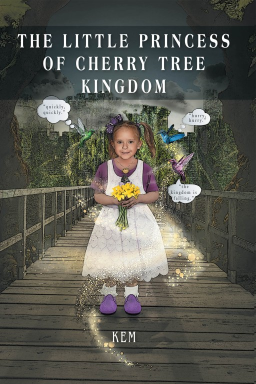 K E M's New Book 'The Little Princess of Cherry Tree Kingdom' is a Magical Tale of a Young Princess and Her Journey to Thwart an Evil Enemy's Attacks Against Her Kingdom