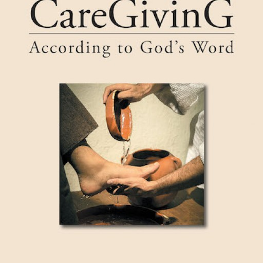 Diann Duby's New Book, 'CareGivinG: According to God's Word' Conveys a Resounding Thought of Compassion That Reflects God's Benevolence
