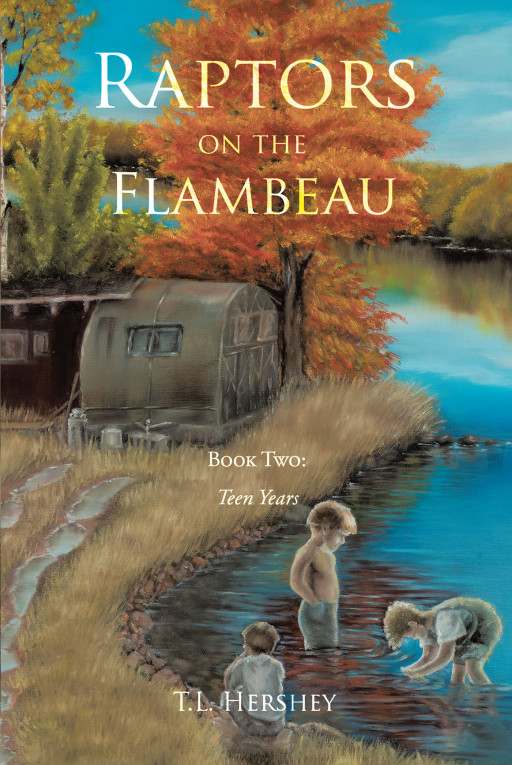 Author T.L. Hershey's New Book 'Raptors on the Flambeau Book Two: Teen Years' is a True Story of a Teen Boy Coming of Age in a New Town, With His Complicated Family