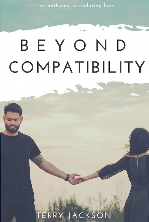 Terry Jackson's New Book 'Beyond Compatibility' is a Helpful Key to a Self-Perpetuating Love That Will Last a Lifetime