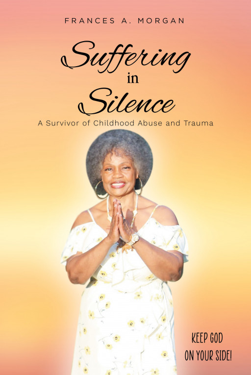 Frances A. Morgan's New Book 'Suffering in Silence: A Survivor of Childhood Abuse and Trauma' is a Stirring Look Into the Endless Cycle of Domestic Abuse