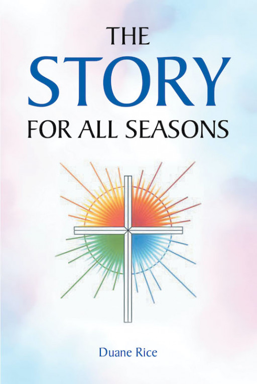 Duane Rice's New Book 'The Story for All Seasons' is an Inspirational Account of the Many Seasons of Life and the Endless Chances of New Beginnings