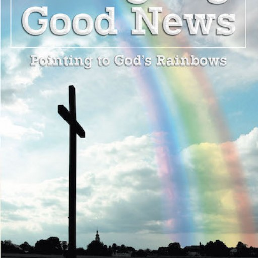 """Edwin Cooper's New Book """"Bringing Good News: Pointing to God's Rainbow"""" an Inspiring Account of a Preacher's Heart Spreading God's Word to the Hearts of the People."""