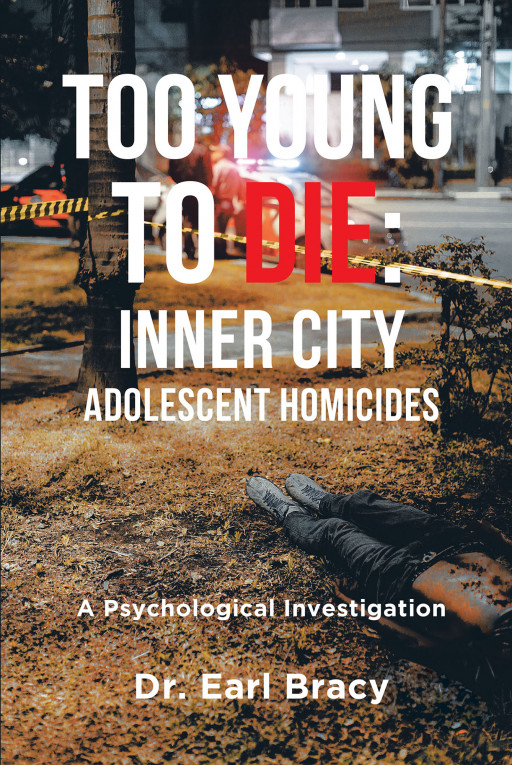 Dr. Earl Bracy's New Book 'Too Young to Die' Shares a Compelling Homicide Investigation from a Psychological Perspective