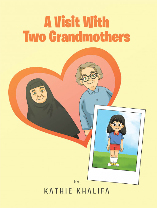 Kathie Khalifa's New Book 'A Visit With Two Grandmothers' is a Brilliant Story of a Young Girl's Journey Halfway Around the World to Experience Different Cultures
