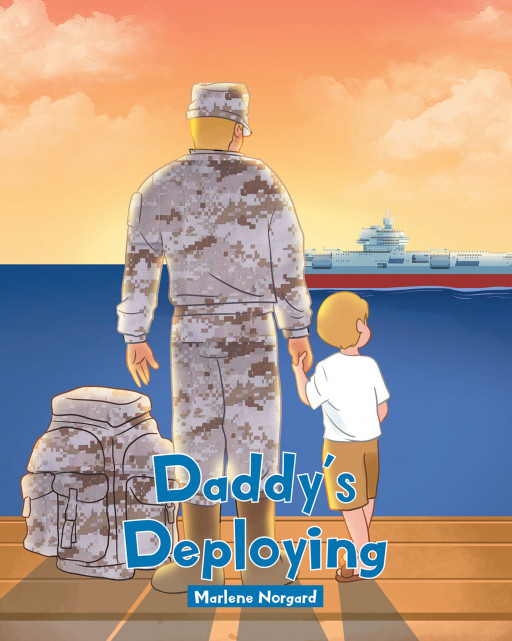 Marlene Norgard's New Book 'Daddy's Deploying' Shares a Touching Message of a Father as He Leaves for the Army and Serve the Country