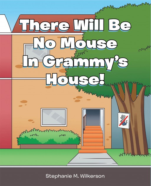 Stephanie M. Wilkerson's New Book 'There Will Be No Mouse in Grammy's House!' is an Extra Adventurous Day of a Boy in His Grandmother's House