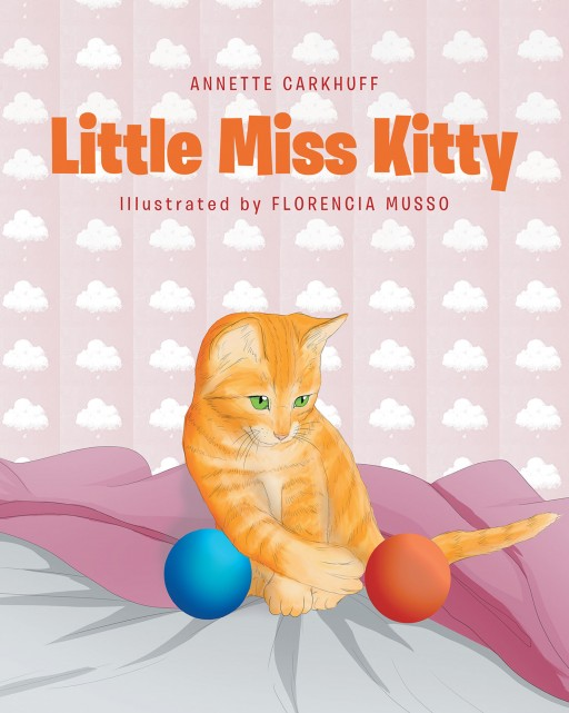 Annette Carkhuff's New Book 'Little Miss Kitty' Follows the Delightful Adventures and Misadventures of Little Miss Kitty as She Learns and Grows Into Adulthood