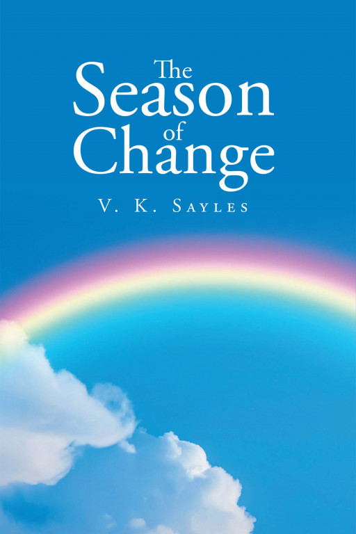 V. K. Sayles' New Book 'The Season of Change' Chronicles a Healing Journey Ultimately Driven by Faith and Love