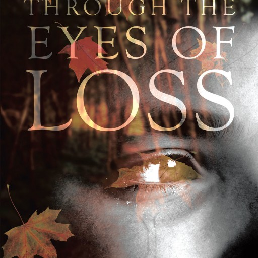 "Elizabeth Charles's New Book ""Through the Eyes of Loss"" is a Captivating Story About Grief and Loss That Aims to Help Others Who Are Struggling, Find a Path to Hope."