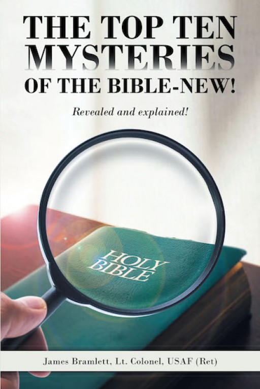 "James Bramlett's New Book ""The Top Ten Mysteries of the Bible-New!"" Explains the Significance of Jesus Christ in Life and Faith"