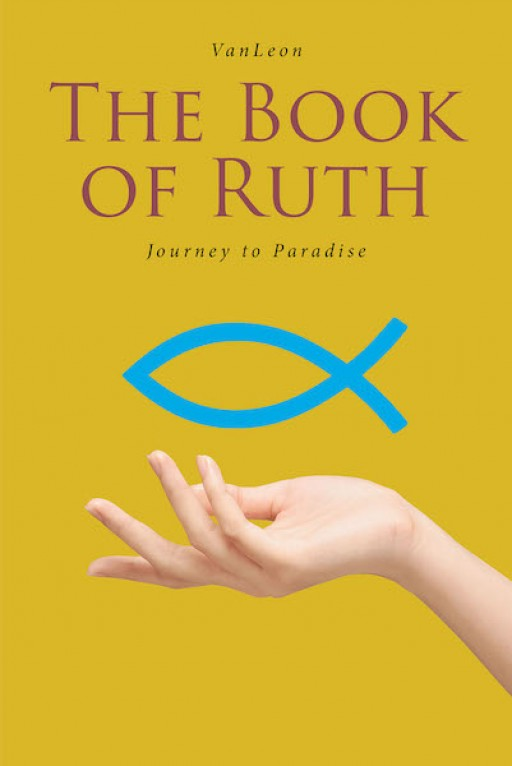 VanLeon's New Book 'The Book of Ruth: Journey to Paradise' Looks Deeper Into the Enlightening Thoughts From a Life Growing in the Word
