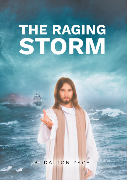 B. Dalton Pace's New Book 'The Raging Storm' is a Spiritual Walk Across Pages That Speak of Everyday Life, Temptations, and Choices
