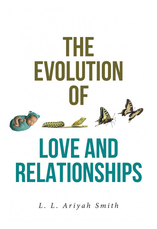 L. L. Ariyah Smith's New Book 'The Evolution of Love and Relationships' is a Captivating Voice of Love and Perseverance Throughout Life's Different Seasons