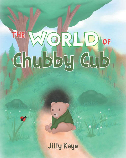 Jilly Kaye's New Book 'The World of Chubby Cub' is a Wonderful Story About an Adventurous Bear Cub and His Lessons on Friendship During Springtime