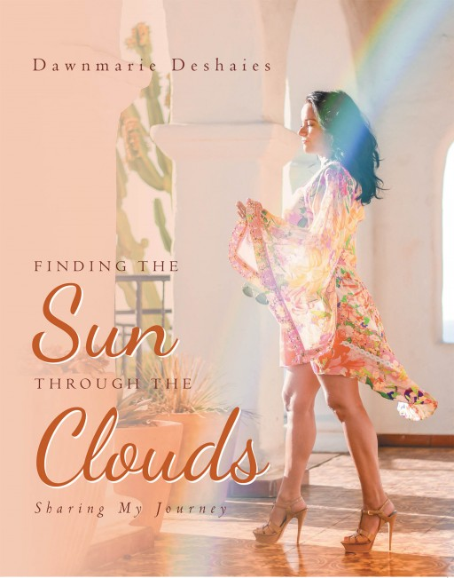 Dawnmarie Deshaies' New Book 'Finding the Sun Through the Clouds' Holds a Stirring Autobiography of a Woman Throughout Life's Pain and Tragedies