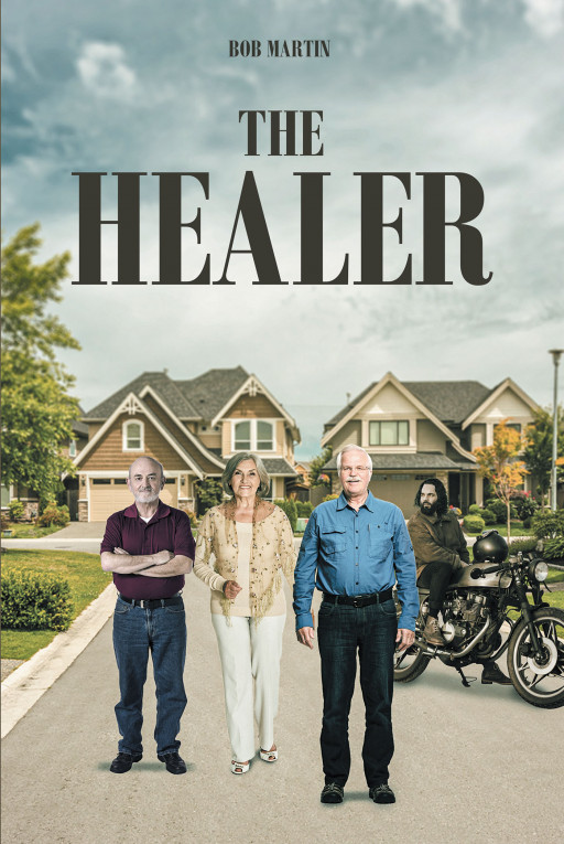 Bob Martin's New Book 'The Healer' is a Heartfelt Novel Proving That Healing Comes in Many Different Ways and Anyone Can Be a Healer for Another Person